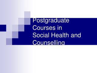 Postgraduate  Courses in  Social Health  and Counselling