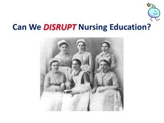 Can We  DISRUPT  Nursing Education?