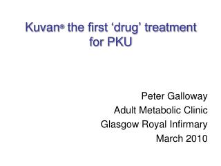 Kuvan ®  the first 'drug' treatment  for PKU