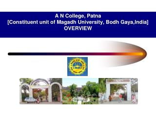 A N College,  Patna [Constituent unit of  Magadh  University,  Bodh Gaya,India ] OVERVIEW