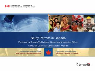 Study Permits in Canada Presented by Dominik Viel-Leblanc, Consul and Immigration Officer,