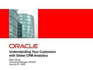 Understanding Your Customers  with Siebel CRM Analytics