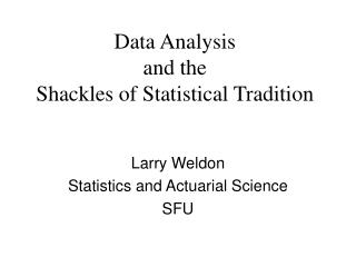 Data Analysis  and the  Shackles of Statistical Tradition