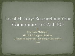 Local History: Researching Your Community in GALILEO