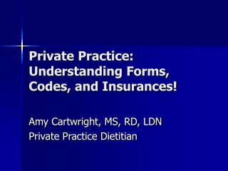 Private Practice: Understanding Forms, Codes, and Insurances!