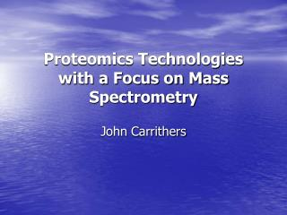 Proteomics Technologies with a Focus on Mass Spectrometry