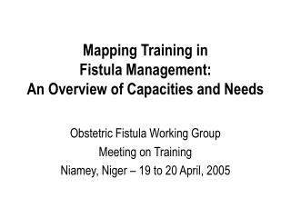 Mapping Training in  Fistula Management:  An Overview of Capacities and Needs