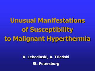 Unusual Manifestations       of Susceptibility                    to Malignant Hyperthermia