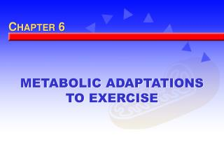 METABOLIC ADAPTATIONS TO EXERCISE