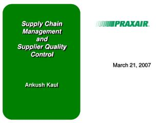 Supply Chain Management and  Supplier Quality Control      Ankush Kaul