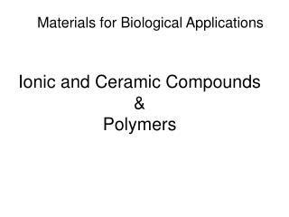 Ionic and Ceramic Compounds  & Polymers