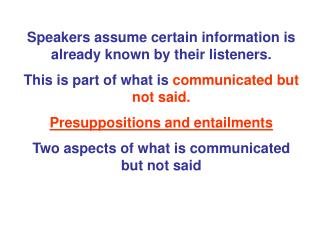Speakers assume certain information is already known by their listeners.