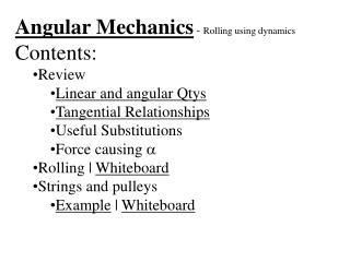 Angular Mechanics  -  Rolling using dynamics Contents: Review Linear and angular Qtys