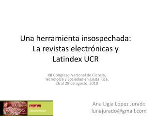 Una herramienta insospechada:  La revistas electrónicas y  Latindex UCR