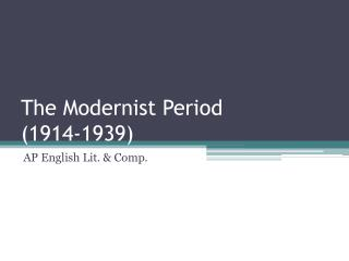 The Modernist Period  (1914-1939)