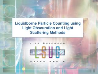 Liquidborne Particle Counting using Light Obscuration and Light Scattering Methods
