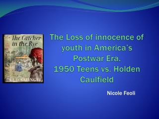 The Loss of innocence of youth in America's Postwar Era. 1950 Teens vs. Holden Caulfield
