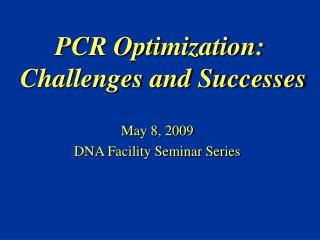 PCR Optimization:  Challenges and Successes