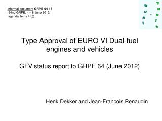 Type Approval of EURO VI Dual-fuel engines and vehicles GFV status report to GRPE 64 (June 2012)