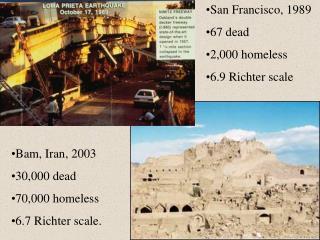 San Francisco, 1989 67 dead 2,000 homeless 6.9 Richter scale
