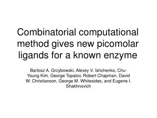Combinatorial computational method gives new picomolar ligands for a known enzyme