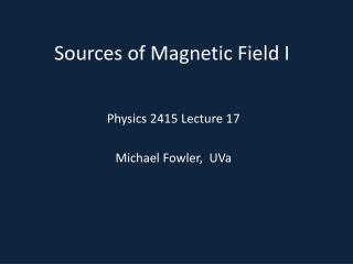 Sources of Magnetic Field I