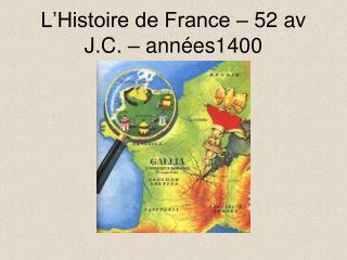 L'Histoire de France – 52 av J.C. – années1400
