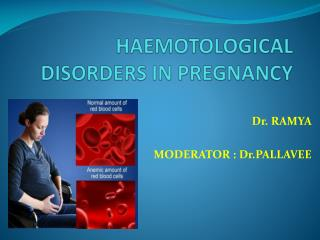 HAEMOTOLOGICAL DISORDERS IN PREGNANCY