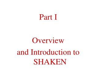 Part I Overview and Introduction to SHAKEN