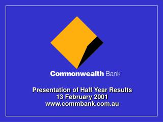 Presentation of Half Year Results 13 February 2001 commbank.au