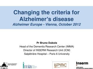 Changing the criteria for Alzheimer ' s disease Alzheimer Europe - Vienna, October 2012
