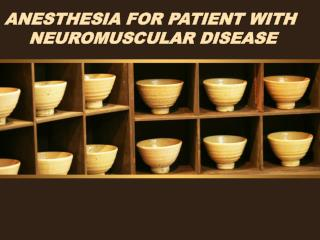 ANESTHESIA FOR PATIENT WITH  NEUROMUSCULAR DISEASE