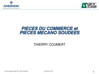 PIECES DU COMMERCE et  PIECES MECANO SOUDEES