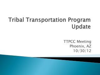 Tribal Transportation Program  Update