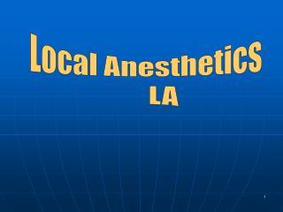 Local Anesthetics       LA