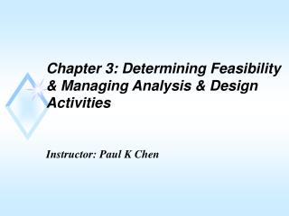 Chapter 3: Determining Feasibility & Managing Analysis & Design Activities