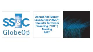 Annual Anti-Money Laundering (�AML�) / Counter Terrorism Financing (�CTF�) Training 2012