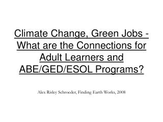 Climate Change, Green Jobs - What are the Connections for Adult Learners and ABE