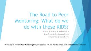 The Road to Peer Mentoring: What do we do with these KIDS?