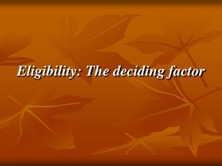 Eligibility: The deciding factor