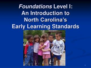 Foundations Level I: An Introduction to  North Carolina s Early Learning Standards