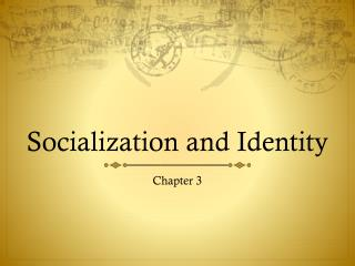Socialization and Identity