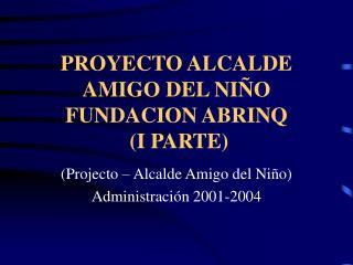 PROYECTO ALCALDE AMIGO DEL NIÑO FUNDACION ABRINQ  (I PARTE)