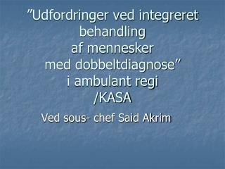 """""""Udfordringer ved integreret behandling  af mennesker  med dobbeltdiagnose"""" i ambulant regi /KASA"""