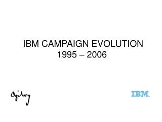 IBM CAMPAIGN EVOLUTION 1995 � 2006