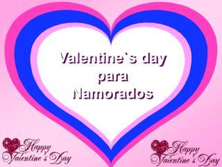Valentine`s day  para  Namorados