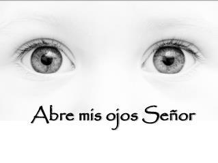 Abre mis ojos Señor