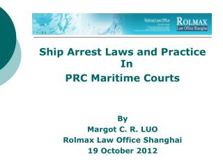 Ship Arrest Laws and Practice In  PRC Maritime Courts By Margot C. R. LUO