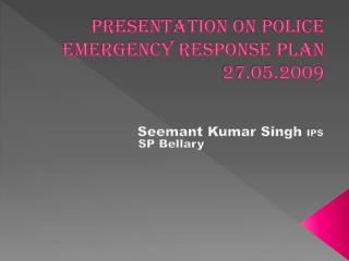 Presentation on Police EMERGENCY RESPONSE PLAN 27.05.2009