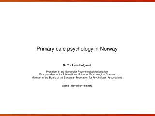 Primary care psychology in Norway Dr. Tor Levin Hofgaard